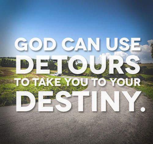 God can use detours to take you to your destiny.