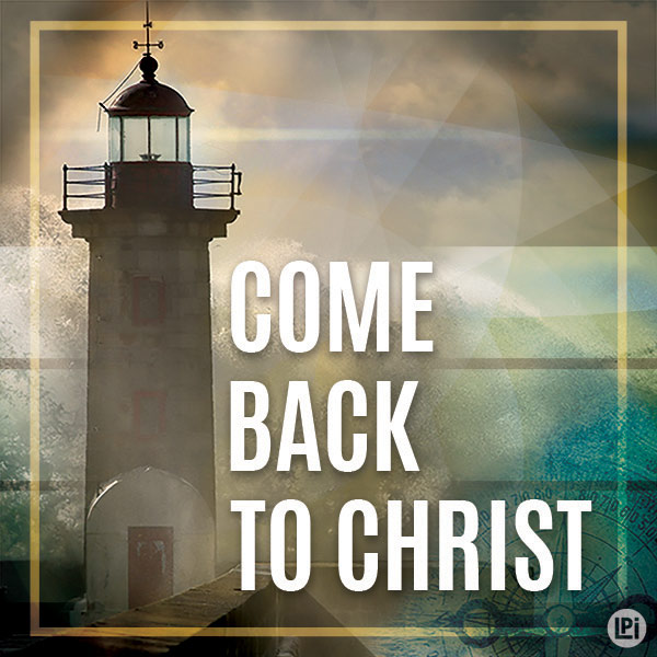 Come Back to Christ
