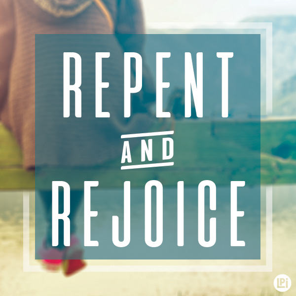 Repent and Rejoice