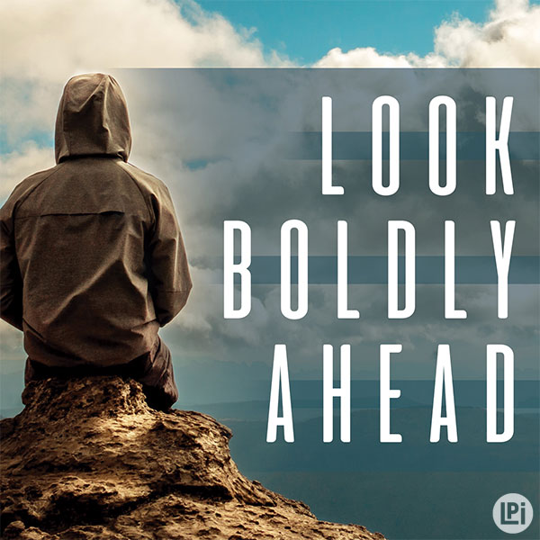 Look Boldly Ahead
