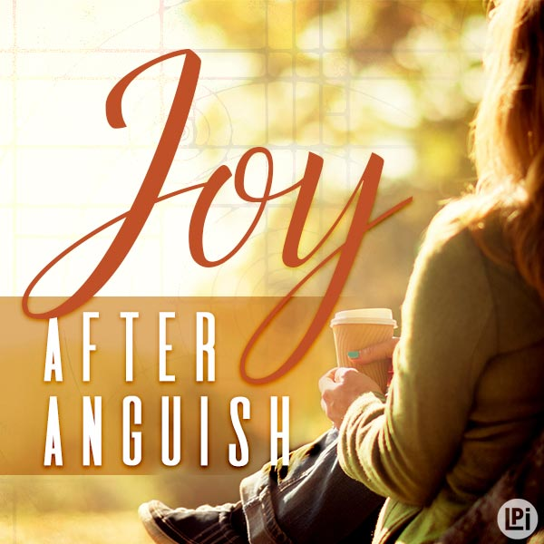 Joy After Anguish