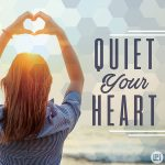 Quiet Your Heart