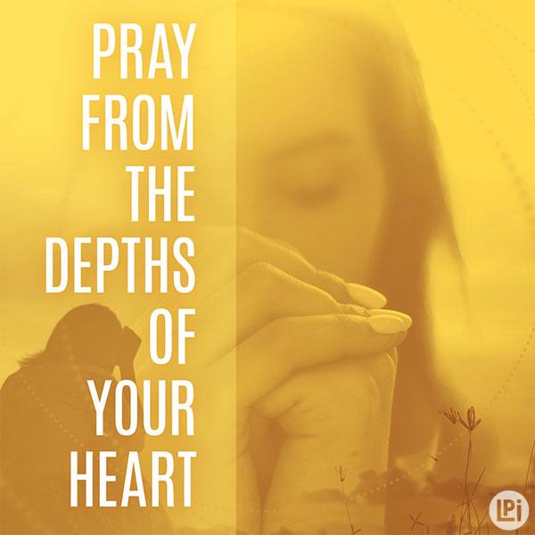 Pray From the Depths of Your Heart